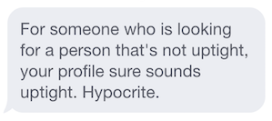 I thanked him for his input, made a few changes to my profile, and blocked him.